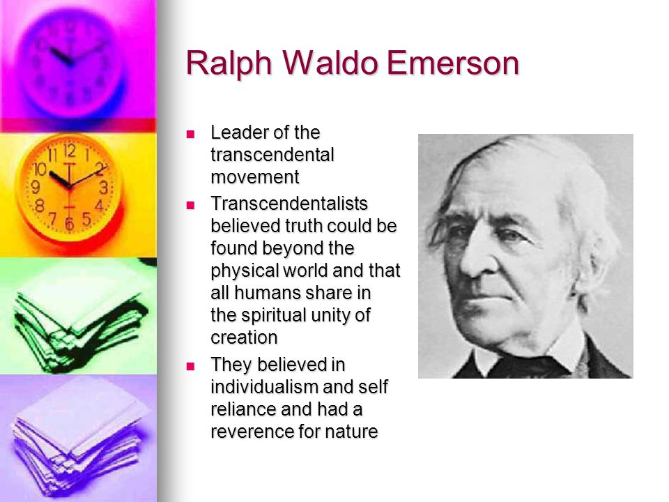 Ralph Waldo Emerson Leader of the transcendental movement