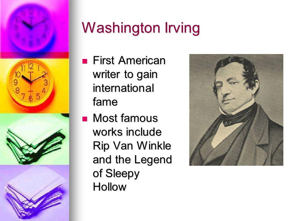 Washington Irving First American writer to gain international fame