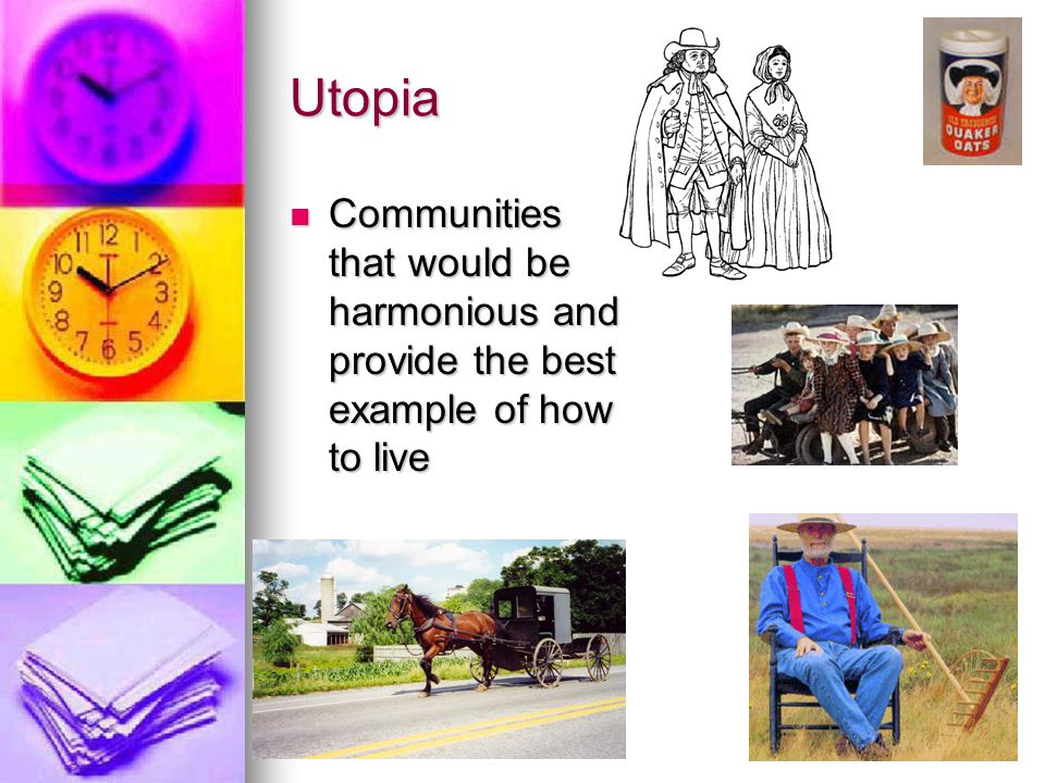 Utopia Communities that would be harmonious and provide the best example of how to live