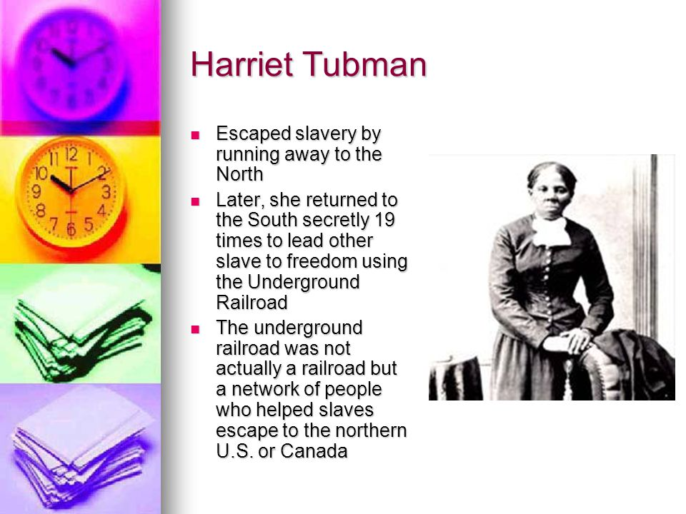 Harriet Tubman Escaped slavery by running away to the North
