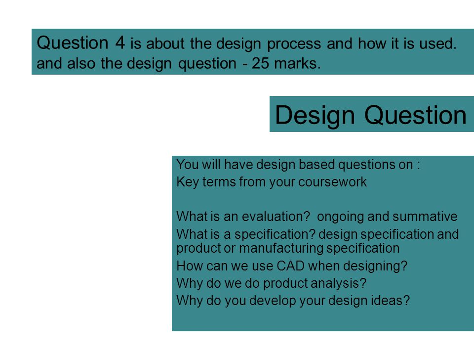 Question 4 is about the design process and how it is used