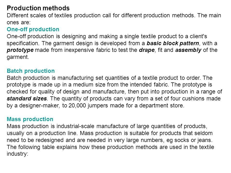 Production methods Different scales of textiles production call for different production methods. The main ones are: