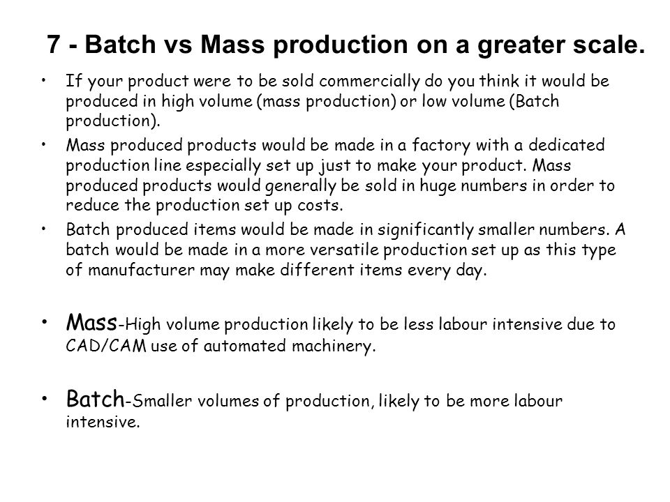 7 - Batch vs Mass production on a greater scale.