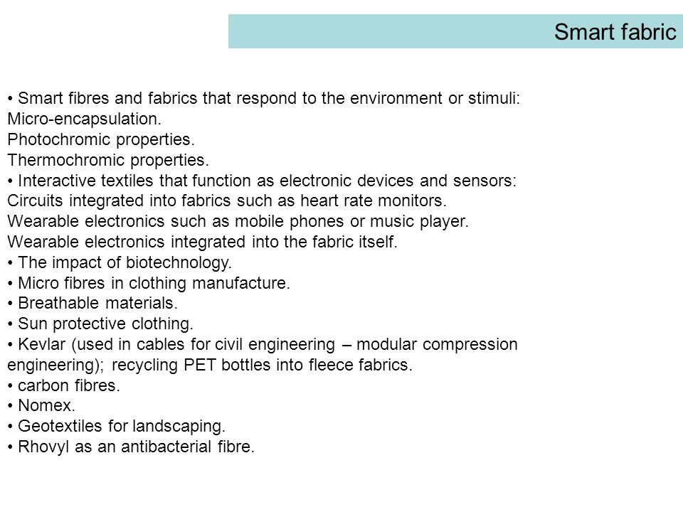 Smart fabric • Smart fibres and fabrics that respond to the environment or stimuli: Micro-encapsulation.