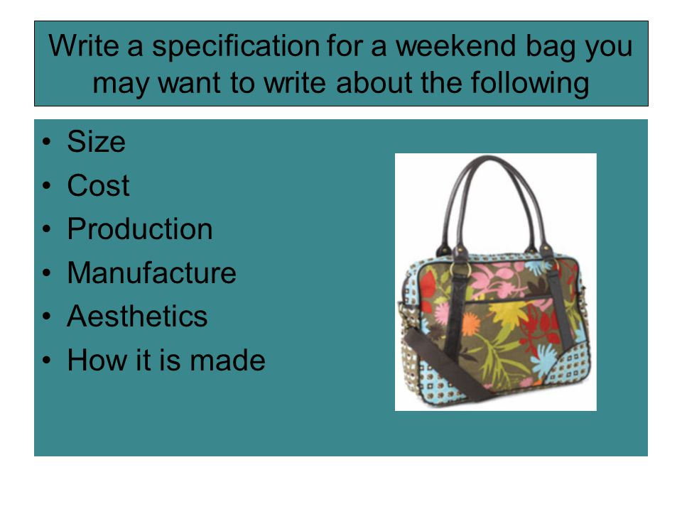 Write a specification for a weekend bag you may want to write about the following