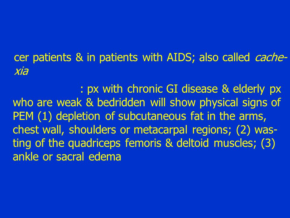 cer patients & in patients with AIDS; also called cache-