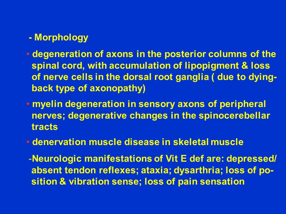- Morphology degeneration of axons in the posterior columns of the. spinal cord, with accumulation of lipopigment & loss.