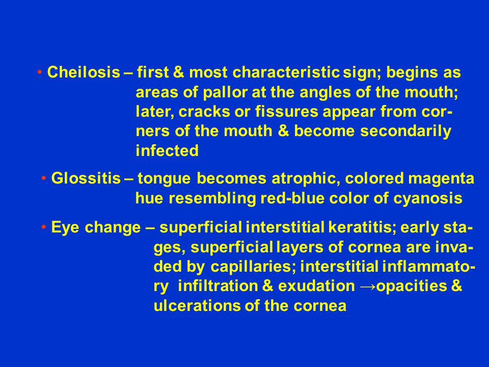 Cheilosis – first & most characteristic sign; begins as