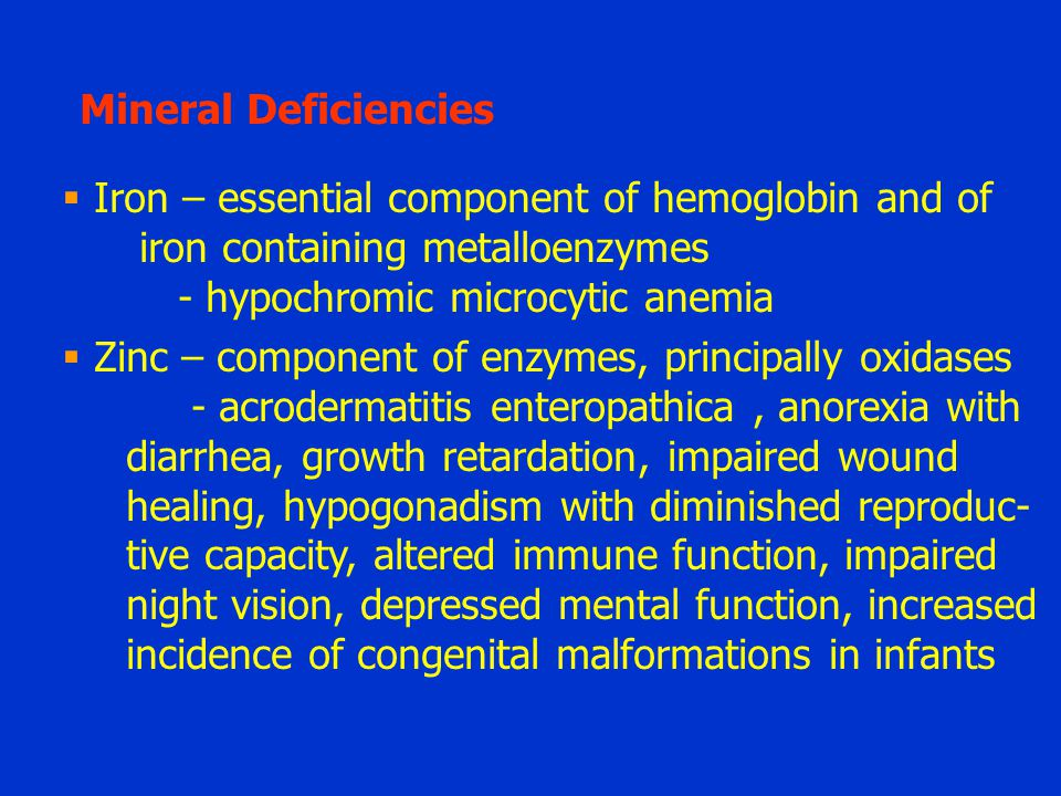 Mineral Deficiencies Iron – essential component of hemoglobin and of. iron containing metalloenzymes.