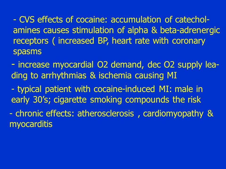 - increase myocardial O2 demand, dec O2 supply lea-