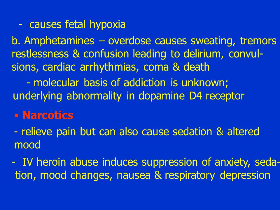 - causes fetal hypoxia b. Amphetamines – overdose causes sweating, tremors. restlessness & confusion leading to delirium, convul-