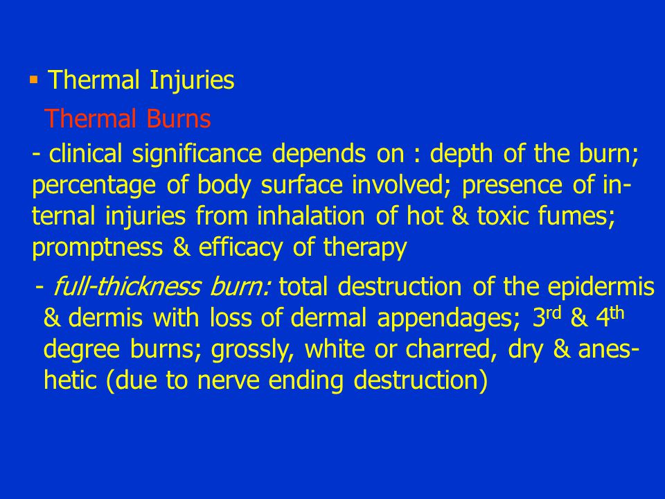 Thermal Injuries Thermal Burns. - clinical significance depends on : depth of the burn; percentage of body surface involved; presence of in-