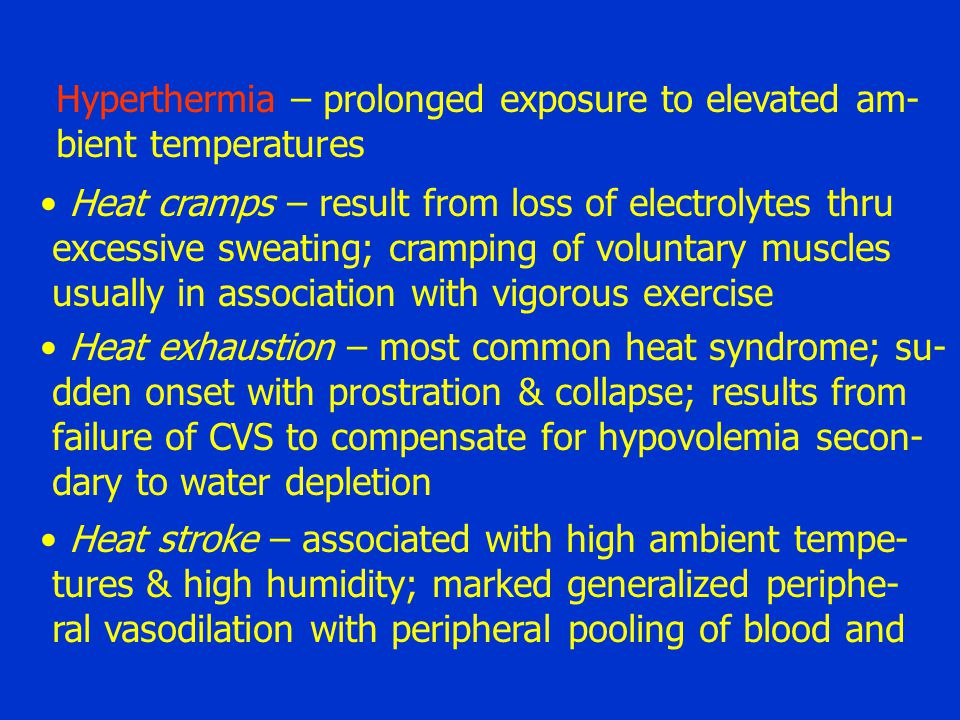 Hyperthermia – prolonged exposure to elevated am-
