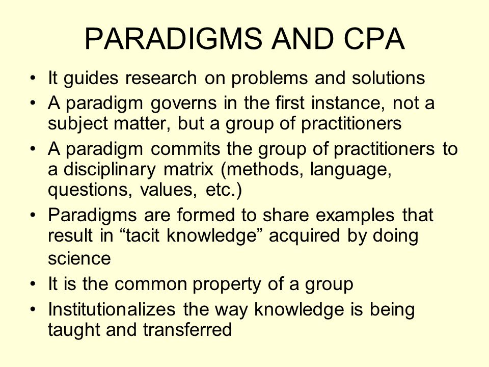 PARADIGMS AND CPA It guides research on problems and solutions