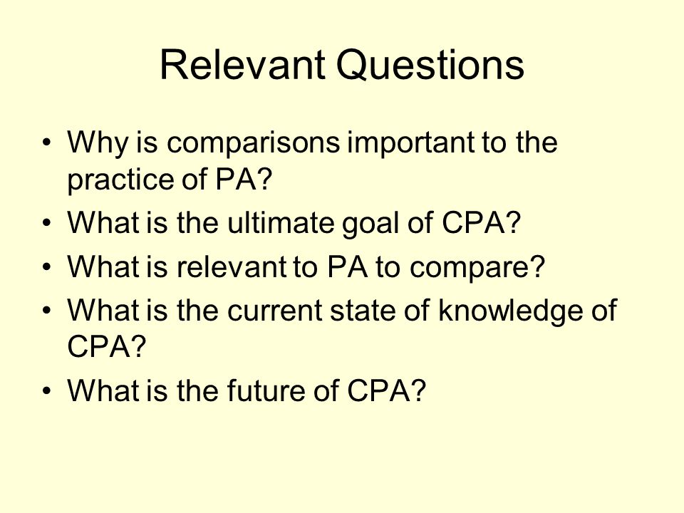 Relevant Questions Why is comparisons important to the practice of PA