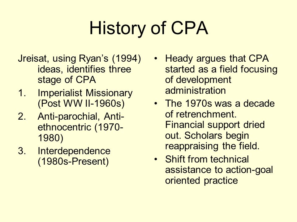 History of CPA Jreisat, using Ryan's (1994) ideas, identifies three stage of CPA. Imperialist Missionary (Post WW II-1960s)