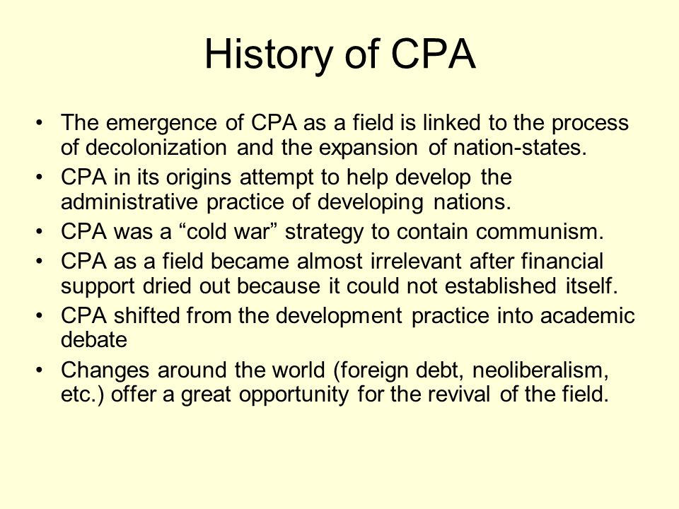 History of CPA The emergence of CPA as a field is linked to the process of decolonization and the expansion of nation-states.