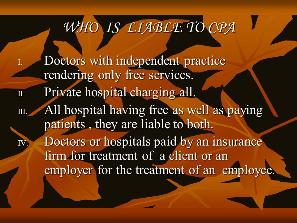 WHO IS LIABLE TO CPA Doctors with independent practice rendering only free services. Private hospital charging all.