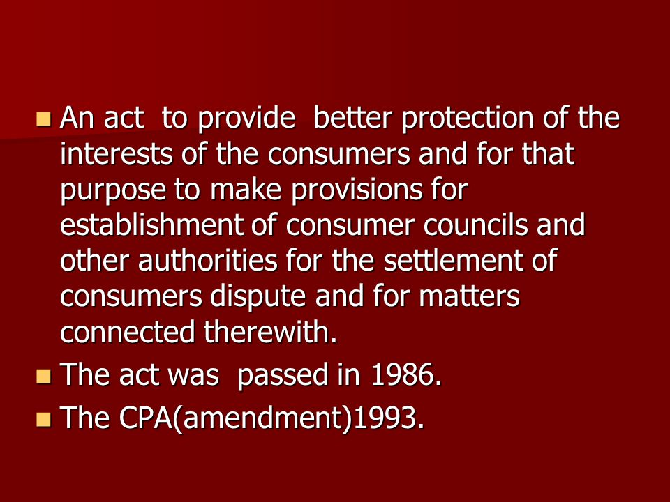 An act to provide better protection of the interests of the consumers and for that purpose to make provisions for establishment of consumer councils and other authorities for the settlement of consumers dispute and for matters connected therewith.