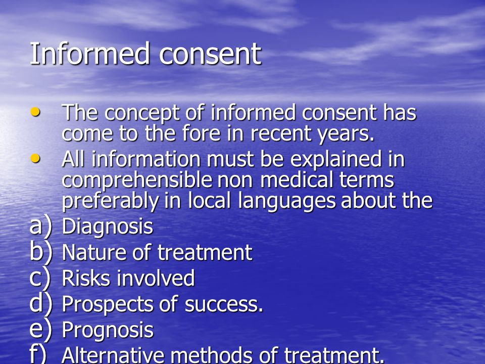 Informed consent The concept of informed consent has come to the fore in recent years.