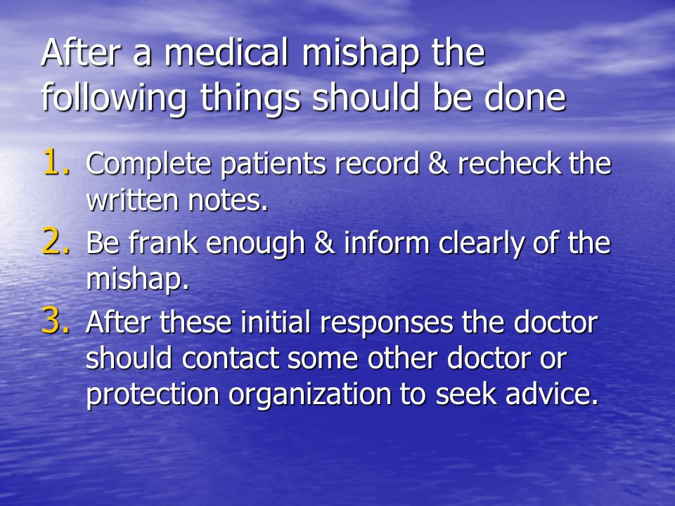 After a medical mishap the following things should be done