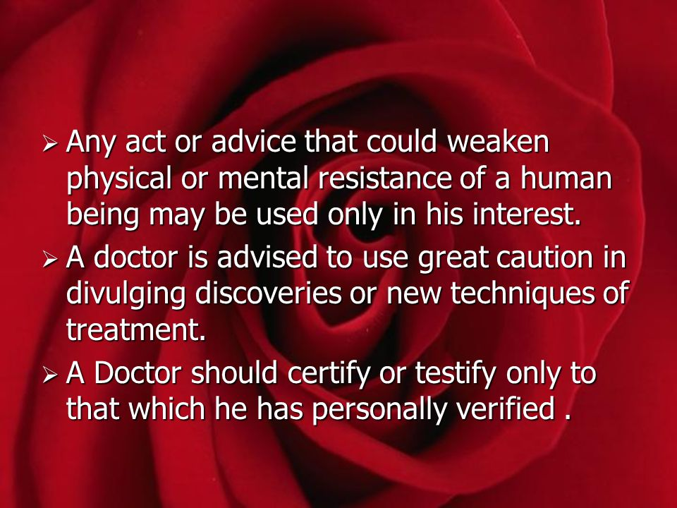 Any act or advice that could weaken physical or mental resistance of a human being may be used only in his interest.