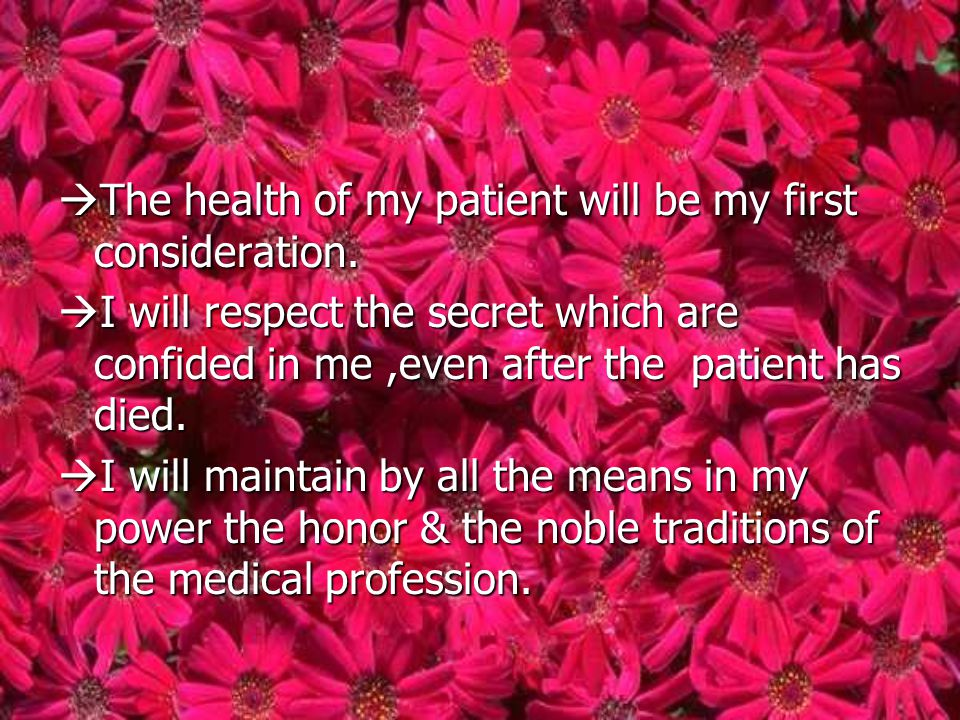 The health of my patient will be my first consideration.