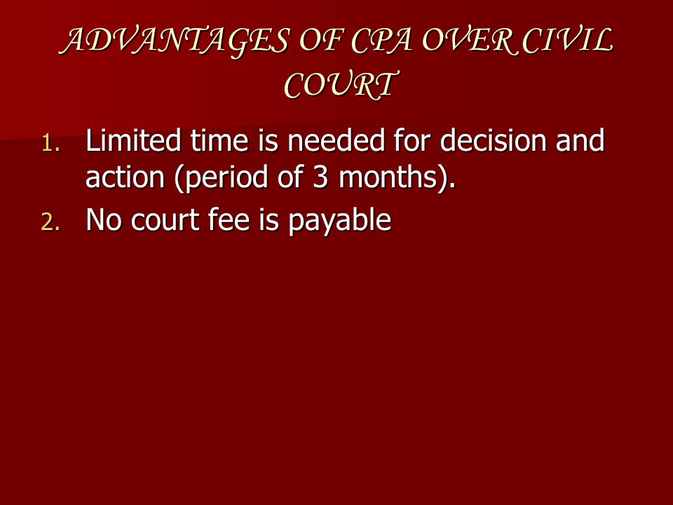 ADVANTAGES OF CPA OVER CIVIL COURT
