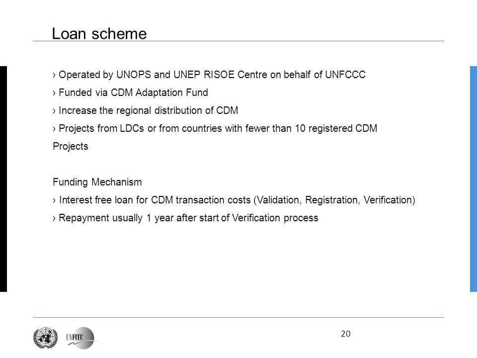 Loan scheme › Operated by UNOPS and UNEP RISOE Centre on behalf of UNFCCC. › Funded via CDM Adaptation Fund.