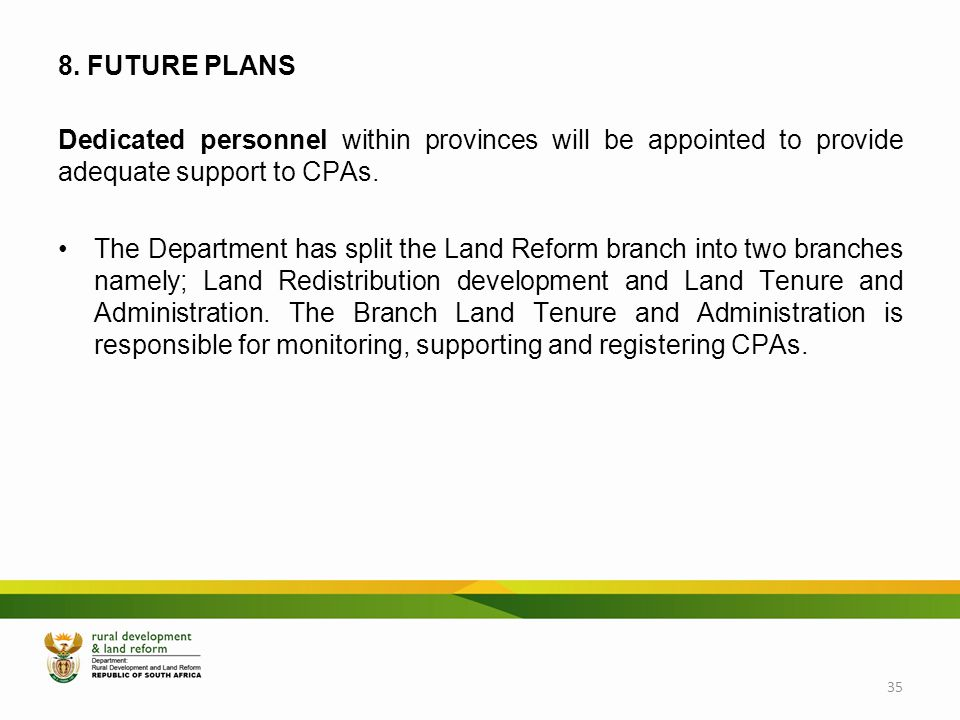 8. FUTURE PLANS Dedicated personnel within provinces will be appointed to provide adequate support to CPAs.