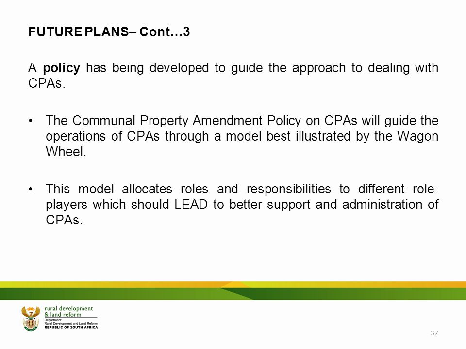 FUTURE PLANS– Cont…3 A policy has being developed to guide the approach to dealing with CPAs.