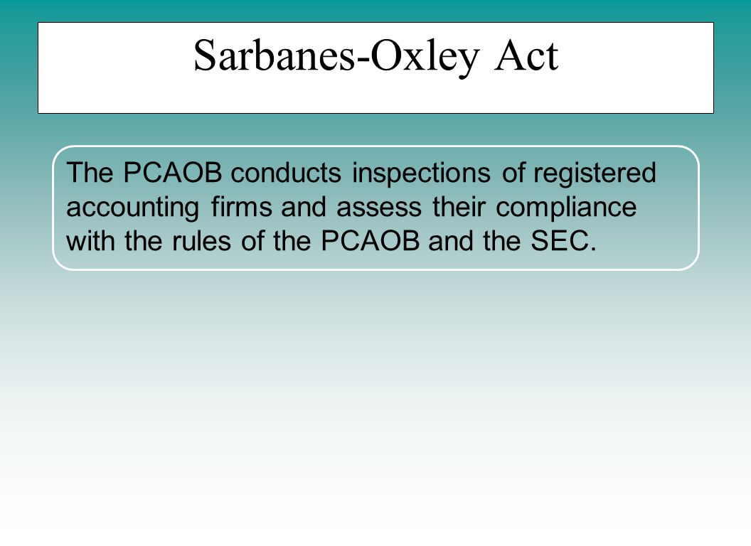 Sarbanes-Oxley Act The PCAOB conducts inspections of registered