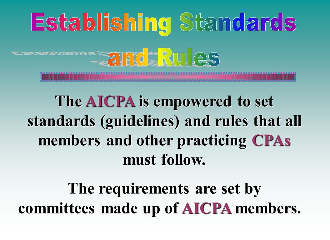 The requirements are set by committees made up of AICPA members.
