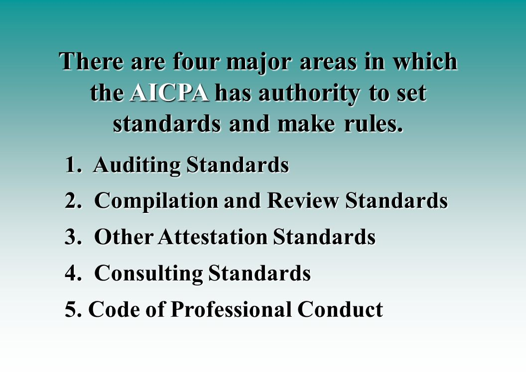 There are four major areas in which the AICPA has authority to set standards and make rules.