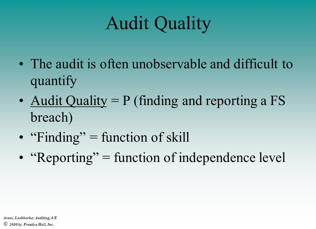 Audit Quality The audit is often unobservable and difficult to quantify. Audit Quality = P (finding and reporting a FS breach)