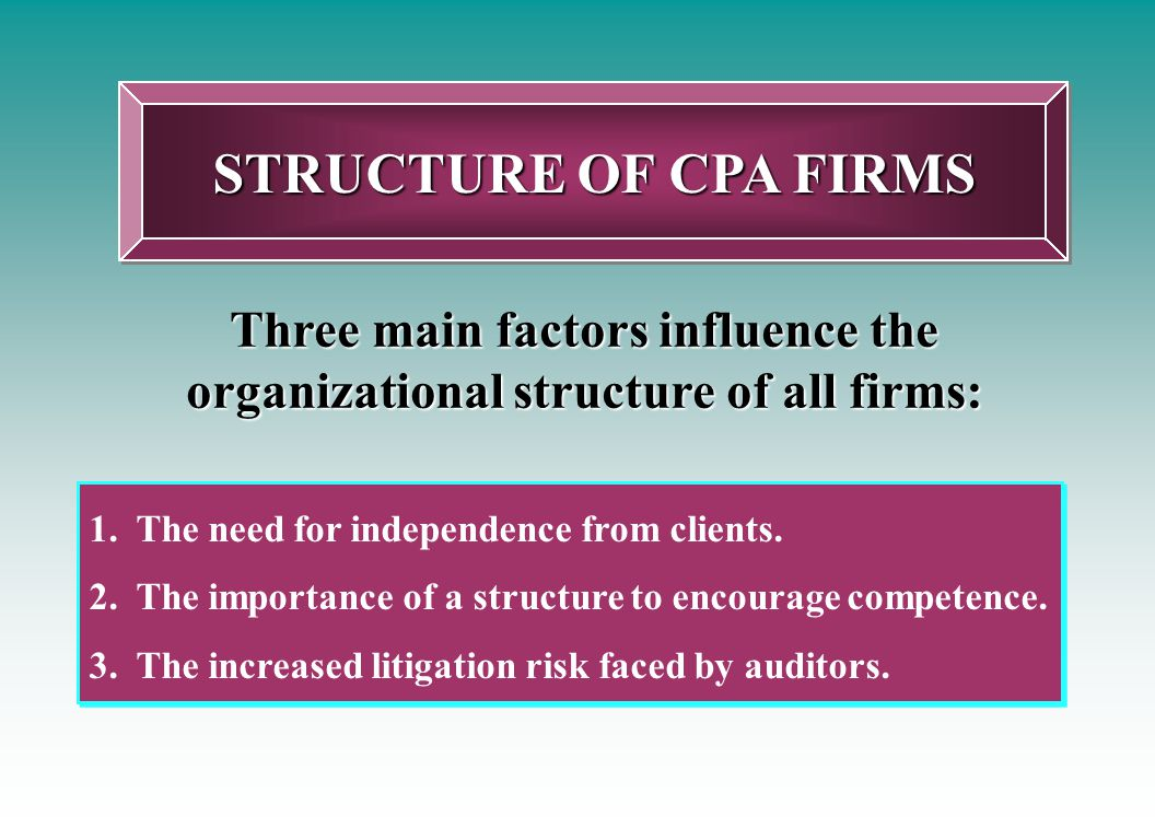 STRUCTURE OF CPA FIRMS Three main factors influence the