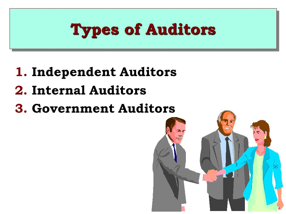 Types of Auditors 1. Independent Auditors 2. Internal Auditors