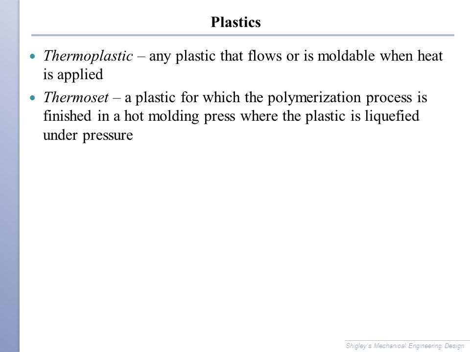 Plastics Thermoplastic – any plastic that flows or is moldable when heat is applied.