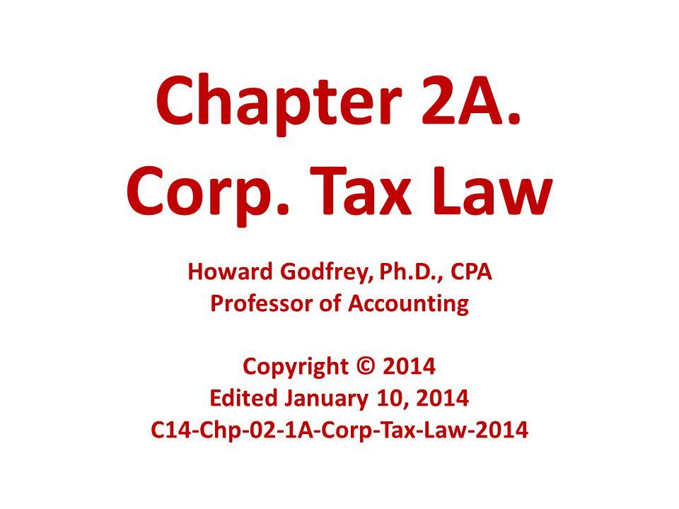 Chapter 2A. Corp. Tax Law Howard Godfrey, Ph. D