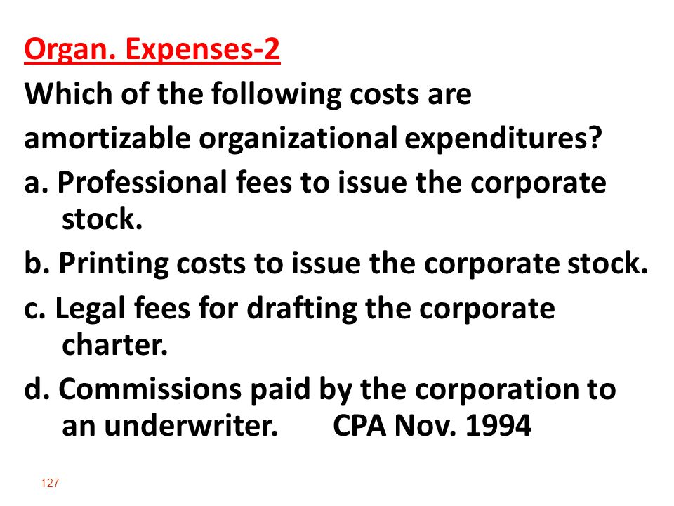 Organ. Expenses-2 Which of the following costs are. amortizable organizational expenditures a. Professional fees to issue the corporate stock.