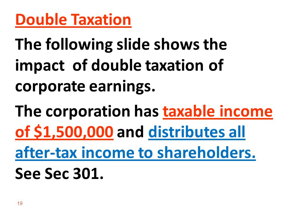 Double Taxation The following slide shows the impact of double taxation of corporate earnings.