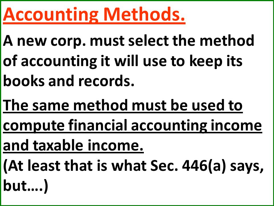 Accounting Methods. A new corp. must select the method of accounting it will use to keep its books and records.