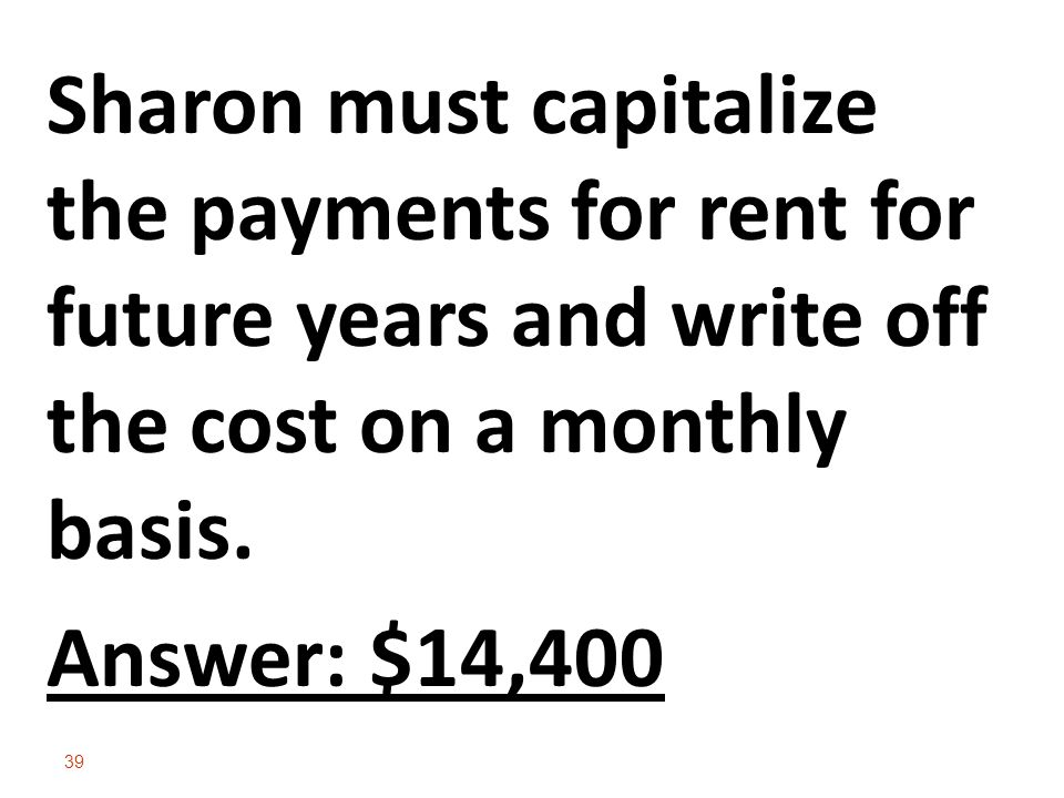 Sharon must capitalize the payments for rent for future years and write off the cost on a monthly basis.