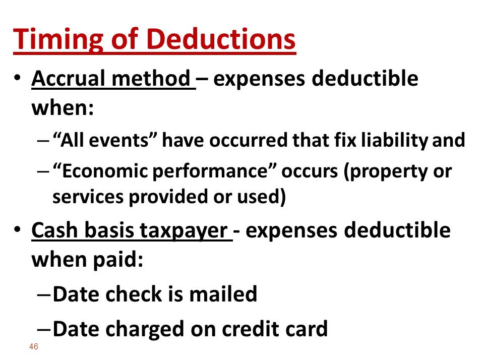Timing of Deductions Accrual method – expenses deductible when: