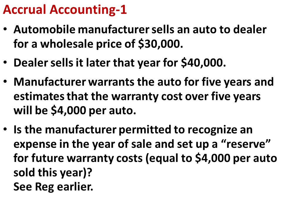 Accrual Accounting-1 Automobile manufacturer sells an auto to dealer for a wholesale price of $30,000.