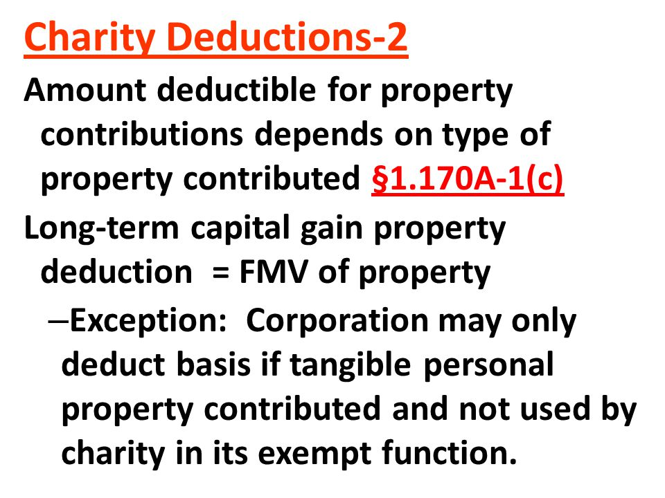 Charity Deductions-2 Amount deductible for property contributions depends on type of property contributed §1.170A-1(c)