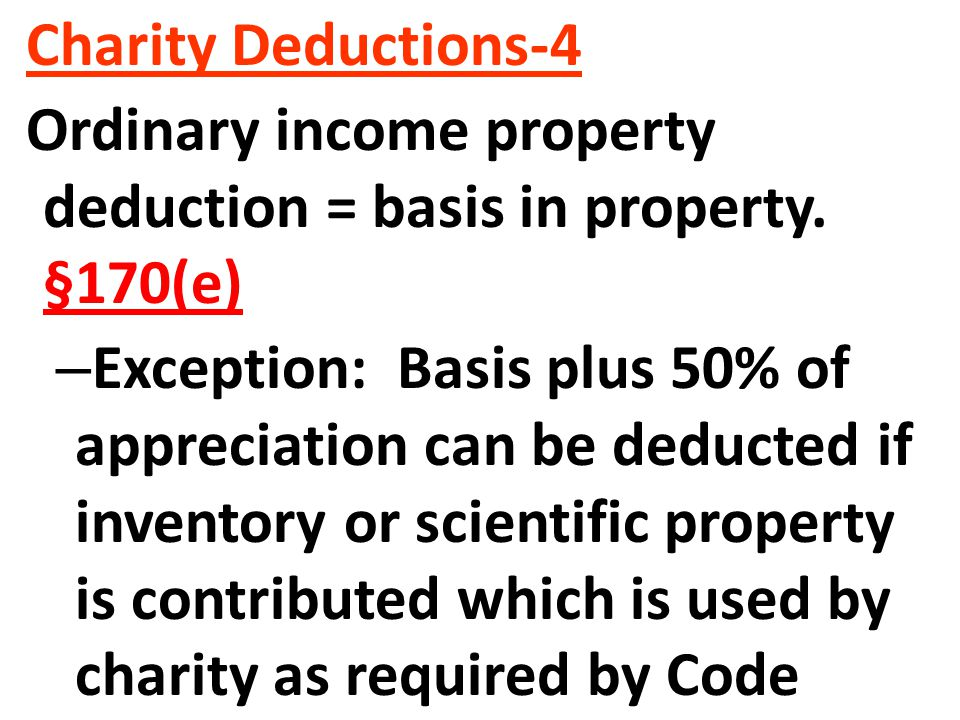 Charity Deductions-4 Ordinary income property deduction = basis in property. §170(e)