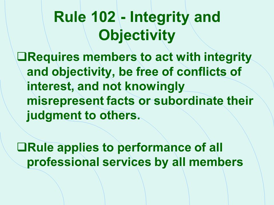 Rule 102 - Integrity and Objectivity
