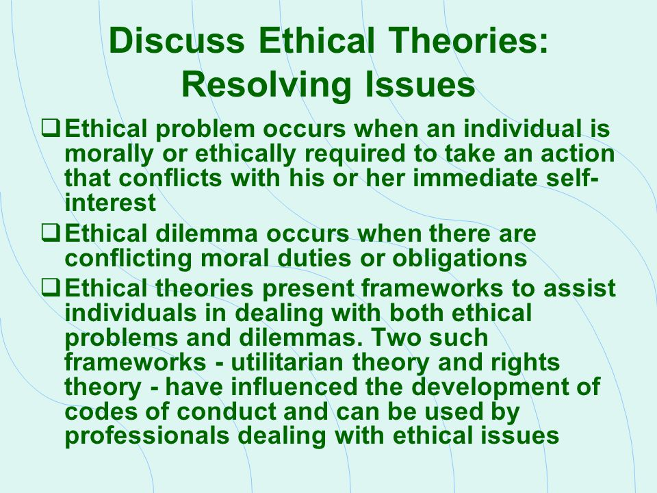 Discuss Ethical Theories: Resolving Issues