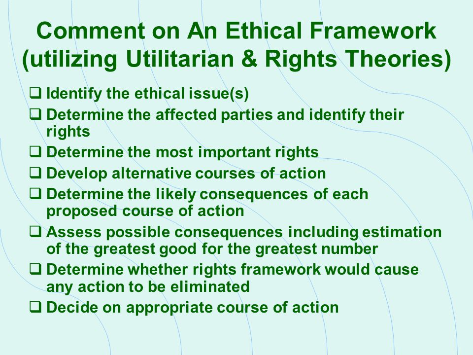 Comment on An Ethical Framework (utilizing Utilitarian & Rights Theories)